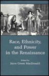 Race, Ethnicity, and Power in the Renaissance - Joyce Green Macdonald