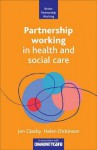 Partnership working in health and social care - Jon Glasby, Helen Dickinson