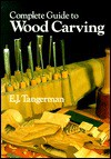 Complete Guide to Woodcarving - E.J. Tangerman, Elmer J. Tangerman