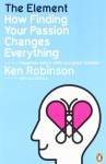The Element: How Finding Your Passion Changes Everything - Ken Robinson, Lou Aronica