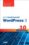 Sams Teach Yourself WordPress 3 in 10 Minutes (Sams Teach Yourself -- Minutes) - Chuck Tomasi, Kreg Steppe