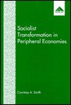 Socialist Transformation in Peripheral Economies: Lessons from Grenada - Courtney A. Smith