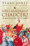 Who Murdered Chaucer?: A Medieval Mystery - Terry Jones