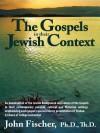 The Gospels in Their Jewish Context - John Fischer
