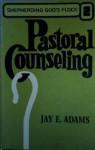 Pastoral Counseling (Shepherding God's flock) - Jay E. Adams