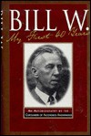 Bill W.: My First 40 Years - An Autobiography - Bill W.