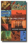 Faith In Politics? Rediscovering the Christian roots of our political values (Modern Politics) - Richard Harries