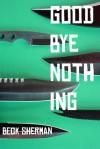 Goodbye Nothing - Beck Sherman