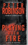 Playing with Fire (Inspector Banks Novels) - Peter Robinson