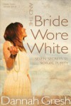 And the Bride Wore White Sampler: Seven Secrets to Sexual Purity - Dannah Gresh