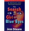The Search for the Girl with the Blue Eyes: A Venture Into Reincarnation - Jess Stearn