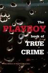 The Playboy Book of True Crime - Playboy Enterprises