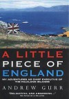A Little Piece of England: My Adventures as Chief Executive of the Fallkland Islands - Andrew Gurr