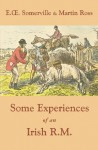 Some Experiences of an Irish R.M. - E. O. Somerville, Martin Ross