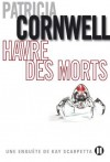 Havre des morts (2TER.BEST SELL.) (French Edition) - Patricia Cornwell
