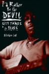 I'd Rather Be The Devil: Skip James And The Blues - Stephen Calt