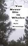 You Never Die in Wholes and Other Stories - Kyle Hemmings