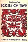 Fools of Time: Studies in Shakespearean Tragedy (Alexander Lectures) - Northrop Frye