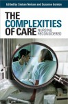 The Complexities of Care: nursing reconsidered (The Culture and Politics of Health Care Work) - Sioban Nelson, Suzanne Gordon