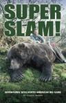 Super Slam: Adventures with North American Big Game - Chuck Adams