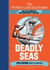 The Worst-Case Scenario: Deadly Seas: An Ultimate Adventure Novel (Worst-Case Scenario Ultimate Adventure) - David Borgenicht, Alexander Lurie, Yancey Labat, Mike Perham