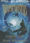 Troubletwisters - Garth Nix, Sean Williams, Miriam Margolyes
