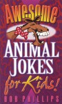 Awesome Animal Jokes for Kids! - Bob Phillips