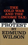 The Cold War and the Income Tax: A Protest - Edmund Wilson
