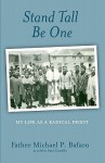 Stand Tall, Be One: My Life as a Radical Priest - Father Michael P. Bafaro, Sam Costello