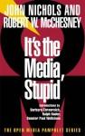 It's the Media, Stupid - John Nichols, Barbara Ehrenreich, Ralph Nader