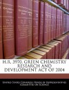 H.R. 3970, Green Chemistry Research and Development Act of 2004 - United States House of Representatives