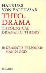 Theo Drama: Theological Dramatic Theory: The Dramatis Personae Man in God (Theo-Drama #2) - Hans Urs von Balthasar, Graham Harrison