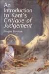 """An Introduction to Kant's """"Critique of Judgment"""" - Douglas Burnham"""