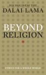 Beyond Religion: Ethics for a Whole World - Dalai Lama XIV