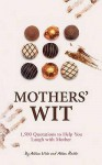 Mothers' Wit: Humorous Quotes on Mums and Motherhood. Compiled by Allison Vale and Alison Rattle - Allison Vale