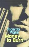 Money To Burn - Ricardo Piglia