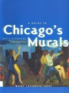 A Guide to Chicago's Murals - Mary Lackritz Gray, Franz Schulze