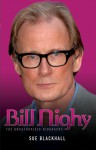 Bill Nighy: The Unauthorised Biography - Sue Blackhall