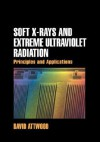 Soft X-Rays and Extreme Ultraviolet Radiation: Principles and Applications - David Attwood