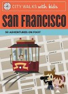 City Walks with Kids: San Francisco: 50 Adventures on Foot - Leslie Crawford, Sam Fox, Dave Needham