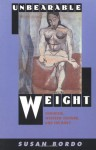 Unbearable Weight: Feminism, Western Culture, and the Body - Susan Bordo