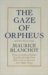 The Gaze of Orpheus and Other Literary Essays - Maurice Blanchot, P. Adams Sitney, Lydia Davis, Geoffrey Hartman