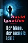 Der Mann, der niemals lebte - David Ignatius, Tanja Handels, Thomas A. Merk