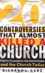 20 Controversies That Almost Killed a Church: Paul's Counsel to the Corinthians and the Church Today - Richard L. Ganz