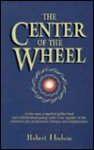The Center of the Wheel - Robert Hudson, Vicki Schenck-Atha