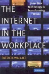 The Internet in the Workplace: How New Technology Is Transforming Work - Patricia Wallace