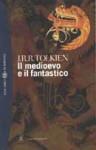Il Medioevo e il Fantastico - J.R.R. Tolkien