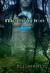 Melting Ice 2 - D.J. Manly