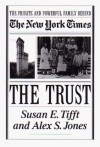The Trust: The Private and Powerful Family Behind the New York Times - Susan E. Tifft, Alex S. Jones