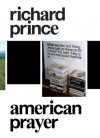 Richard Prince: American Prayer - Robert E. Rubin, Marie Minssieux-Chamonard, John McWhinnie, Gagosian Gallery